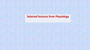 Selected lectures from Physiology Information from previous lectures