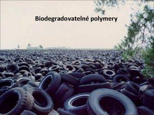Biodegradovateln polymery Obsah Biodegradovateln polymery jejich charakteristika a