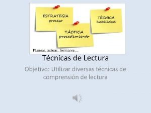 Tcnicas de Lectura Objetivo Utilizar diversas tcnicas de