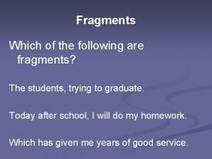 Fragments Which of the following are fragments The