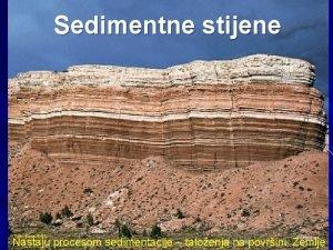 Sedimentne stijene Tom BeanDRK 1 Nastaju procesom sedimentacije