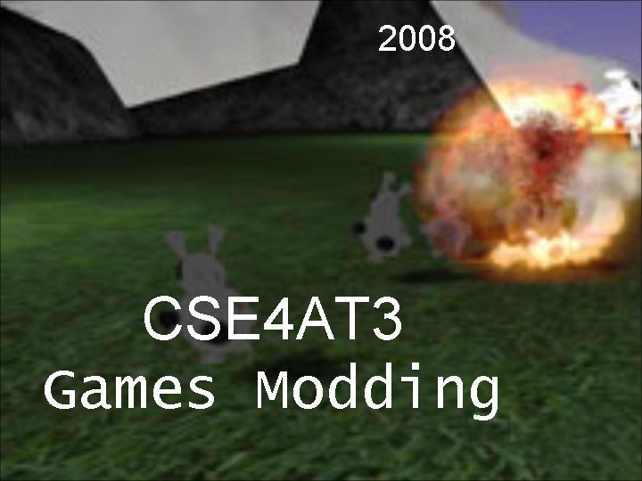 2008 CSE 4 AT 3 Games Modding About