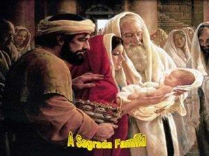 A Liturgia nos apresenta hoje a SAGRADA FAMILIA