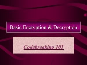 Basic Encryption Decryption Codebreaking 101 CRYPTOGRAPHY Encryption a