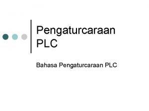 Pengaturcaraan PLC Bahasa Pengaturcaraan PLC Bahasa Pengaturcaraan PLC