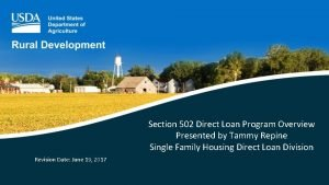 Section 502 Direct Loan Program Overview Presented by