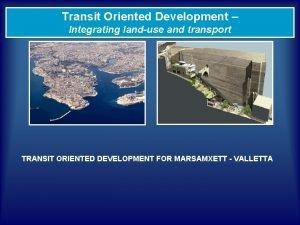 Transit Oriented Development Integrating landuse and transport TRANSIT