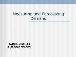 Measuring and Forecasting Demand Measuring Current Market Demand