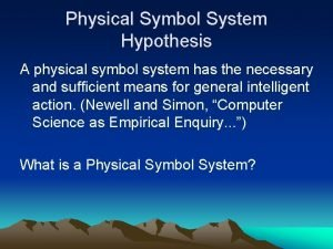 Physical Symbol System Hypothesis A physical symbol system