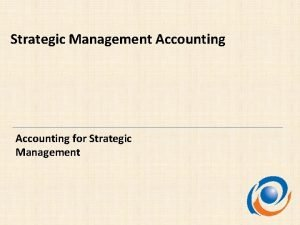 Strategic Management Accounting for Strategic Management Dengan presentasi