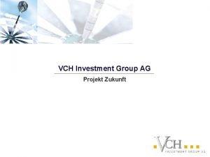 VCH Investment Group AG Projekt Zukunft Die Zukunft