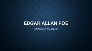 EDGAR ALLAN POE Introductory Webquest WHO IS EDGAR