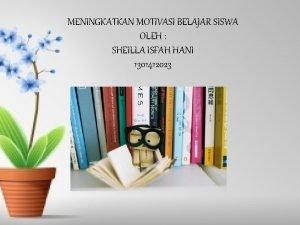 MENINGKATKAN MOTIVASI BELAJAR SISWA OLEH SHEILLA ISFAH HANI