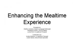Enhancing the Mealtime Experience Presented by Heather Jacobson