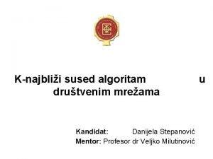 Knajblii sused algoritam drutvenim mreama Kandidat Danijela Stepanovi
