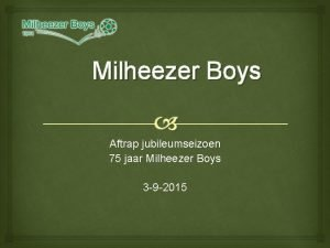 Milheezer Boys Aftrap jubileumseizoen 75 jaar Milheezer Boys