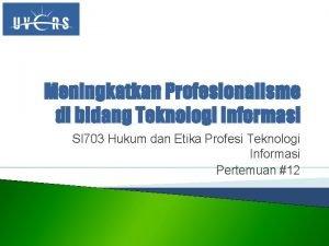 Meningkatkan Profesionalisme di bidang Teknologi Informasi SI 703