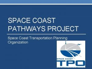 SPACE COAST PATHWAYS PROJECT Space Coast Transportation Planning