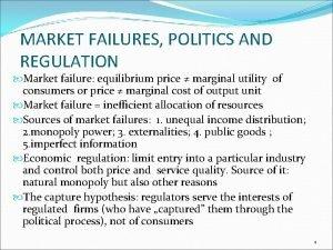 MARKET FAILURES POLITICS AND REGULATION Market failure equilibrium