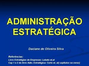 ADMINISTRAO ESTRATGICA Daciane de Oliveira Silva Referncias Livro
