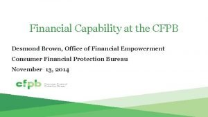 Financial Capability at the CFPB Desmond Brown Office