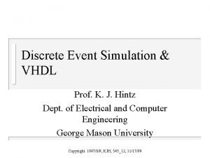 Discrete Event Simulation VHDL Prof K J Hintz