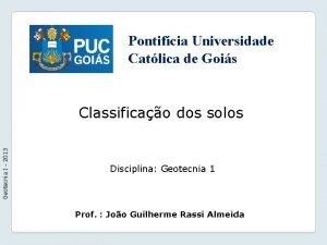 Pontifcia Universidade Catlica de Gois Geotecnia I 2013