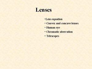 Lenses Lens equation Convex and concave lenses Human