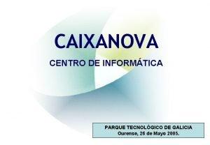 CAIXANOVA CENTRO DE INFORMTICA PARQUE TECNOLGICO DE GALICIA