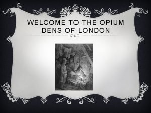 WELCOME TO THE OPIUM DENS OF LONDON Opium