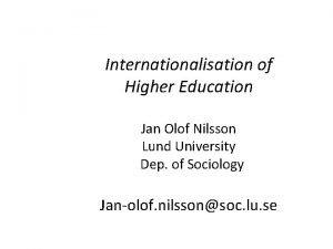 Internationalisation of Higher Education Jan Olof Nilsson Lund