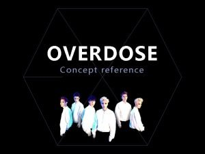 OVERDOSE Concept reference OVERDOSE Concept reference E n