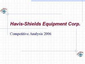 HavisShields Equipment Corp Competitive Analysis 2006 Competitive Analysis