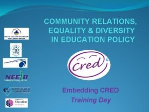 COMMUNITY RELATIONS EQUALITY DIVERSITY IN EDUCATION POLICY Embedding