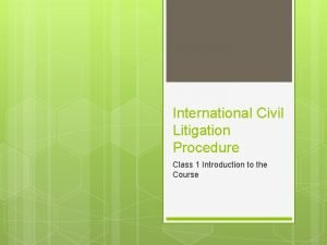 International Civil Litigation Procedure Class 1 Introduction to