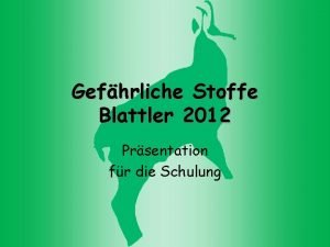 Gefhrliche Stoffe Blattler 2012 Prsentation fr die Schulung
