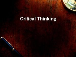 Critical Thinking Critical thinking is basic to academic