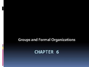 Groups and Formal Organizations CHAPTER 6 Primary Groups