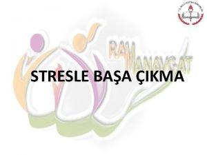 STRESLE BAA IKMA STRES NEDR Stres vcudun eitli