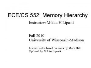 ECECS 552 Memory Hierarchy Instructor Mikko H Lipasti