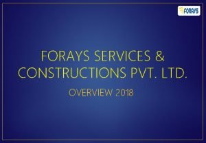 FORAYS SERVICES CONSTRUCTIONS PVT LTD OVERVIEW 2018 INTRODUCTION