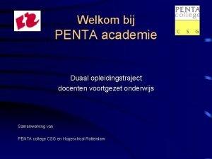 Welkom bij PENTA academie Duaal opleidingstraject docenten voortgezet