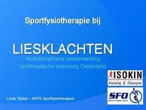 Sportfysiotherapie bij LIESKLACHTEN Multidisciplinaire samenwerking sportmedische ketenzorg Gelderland