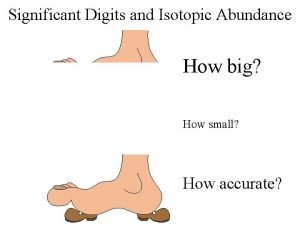 Significant Digits and Isotopic Abundance How big How