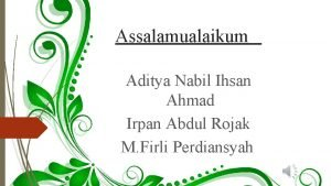 Assalamualaikum Aditya Nabil Ihsan Ahmad Irpan Abdul Rojak