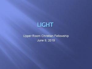 LIGHT Upper Room Christian Fellowship June 9 2019
