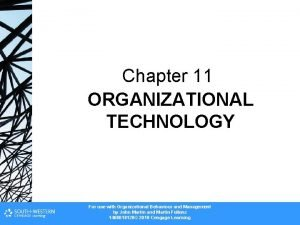 Chapter 11 ORGANIZATIONAL TECHNOLOGY For use with Organizational
