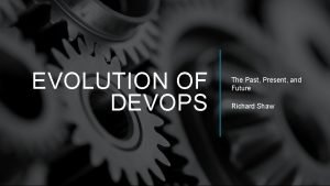 EVOLUTION OF DEVOPS The Past Present and Future