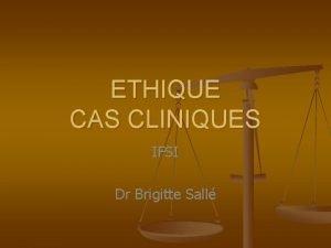 ETHIQUE CAS CLINIQUES IFSI Dr Brigitte Sall Cas