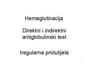 Hemaglutinacija Direktni i indirektni antiglobulinski test Iregularna protutijela